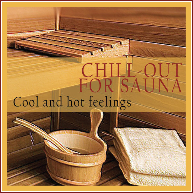 Chill-out for Sauna (Cool and Hot Feelings)