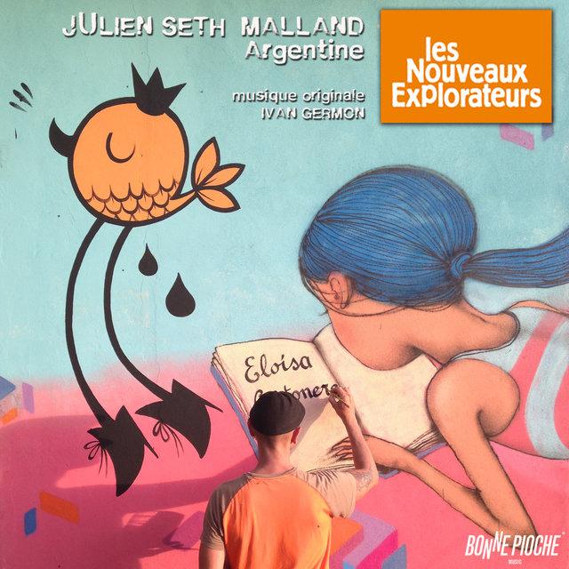 Les nouveaux explorateurs: Julien Seth Malland en Argentine (Musique originale du film)