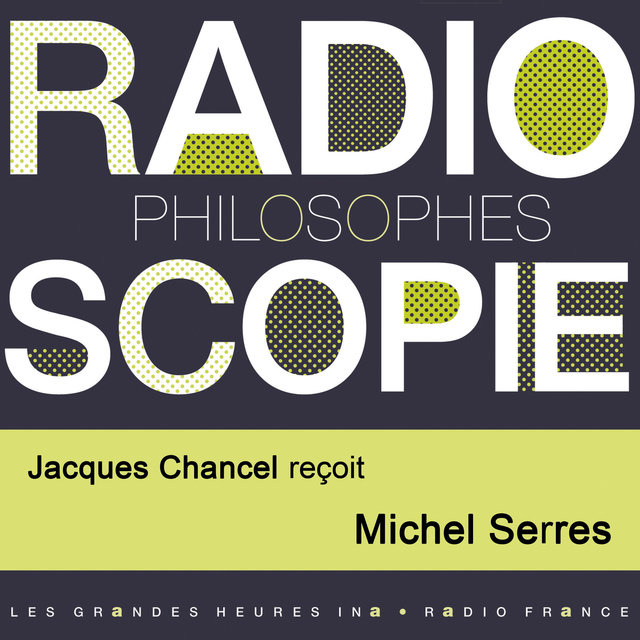 Radioscopie (Philosophes): Jacques Chancel reçoit Michel Serres