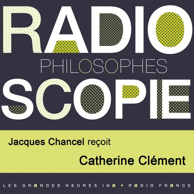 Radioscopie (Philosophes): Jacques Chancel reçoit Catherine Clément