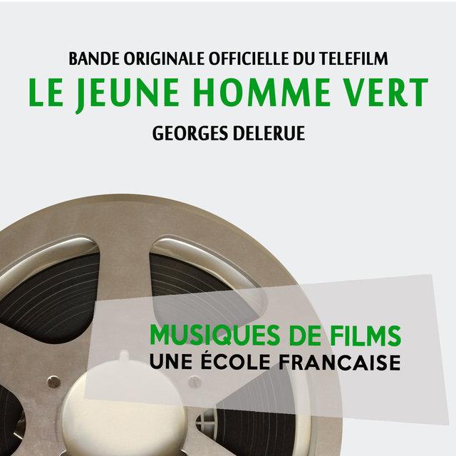 Le jeune homme vert (Bande originale officielle du téléfilm) [Musiques de films, une école française]
