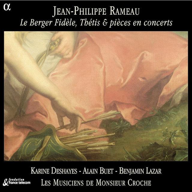 Rameau: Le Berger Fidèle, Thétis & pièces en concerts