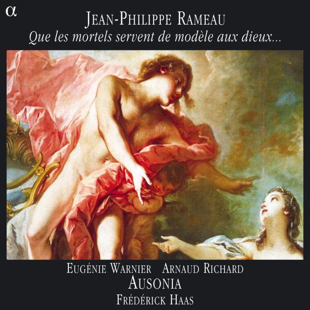 Rameau: Que les mortels servent de modèle aux dieux...