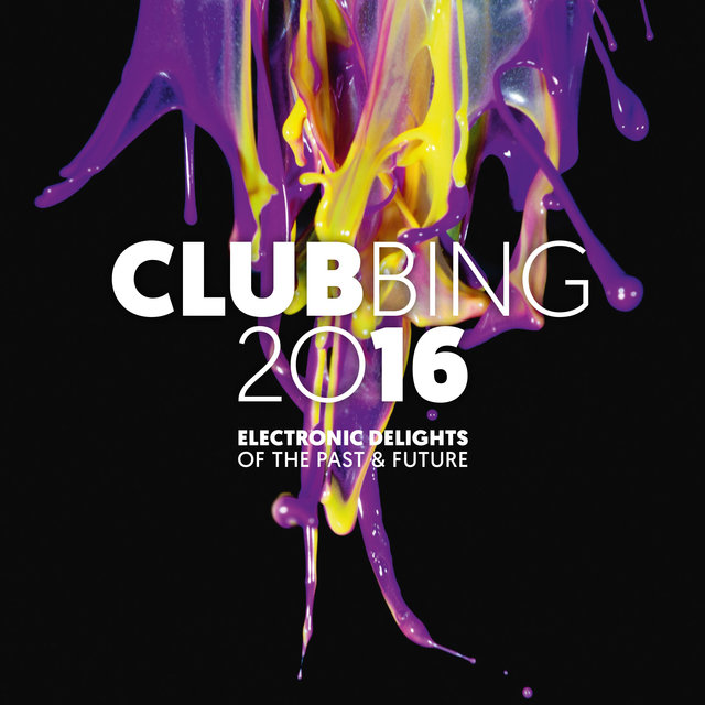 Clubbing 2016 (Electronic Delights of the Past & Future)