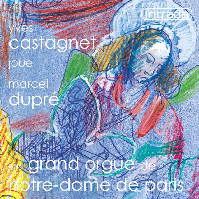 Yves Castagnet joue Marcel Dupré au grand orgue de Notre-Dame de Paris