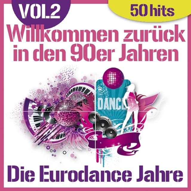Willkommen zurück in den 90er Jahren - Die Eurodance Jahre, vol. 2