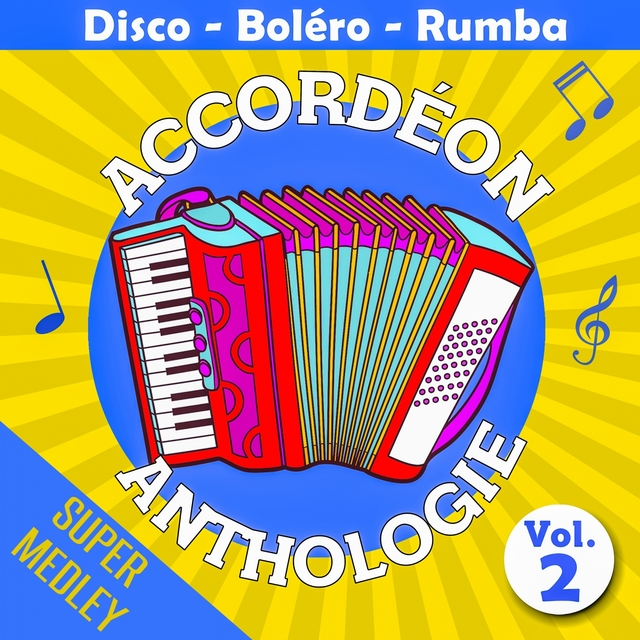 Accordéon anthologie super medley Vol. 2 (Disco - boléro - rumba)