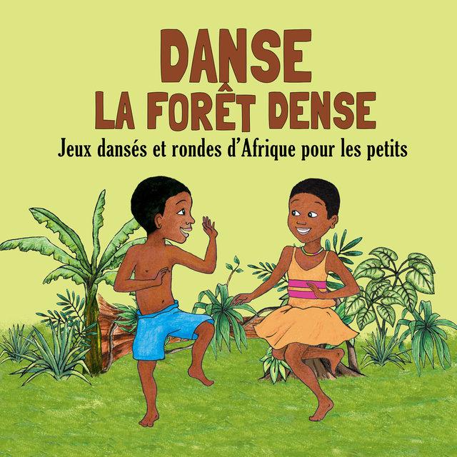 Danse la forêt dense: Jeux dansés et rondes d'Afrique pour les petits