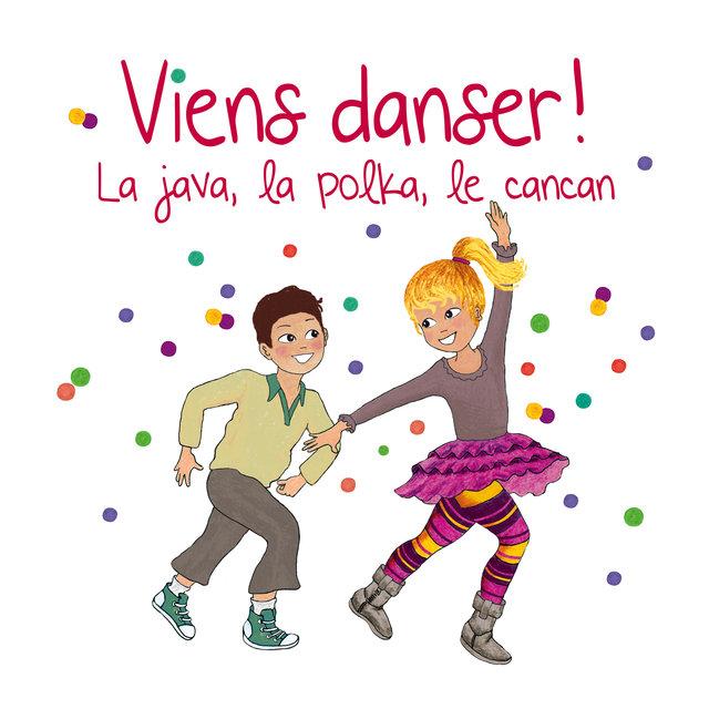 Viens danser! La java, la polka, le cancan