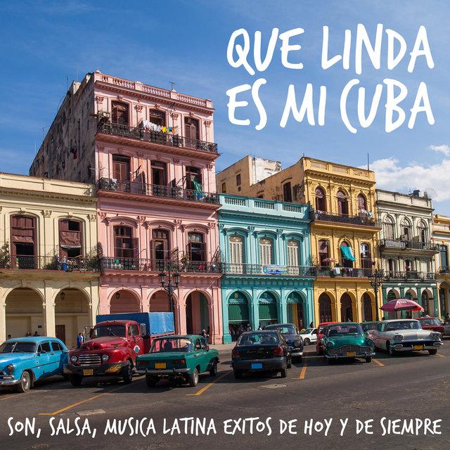 Que Linda Es Mi Cuba - Son, Salsa, Musica Latina Exitos de Hoy y de Siempre