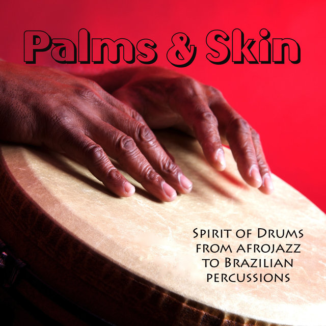 Palms & Skin - Spirit of Drums from Afrojazz to Brazilian Percussions