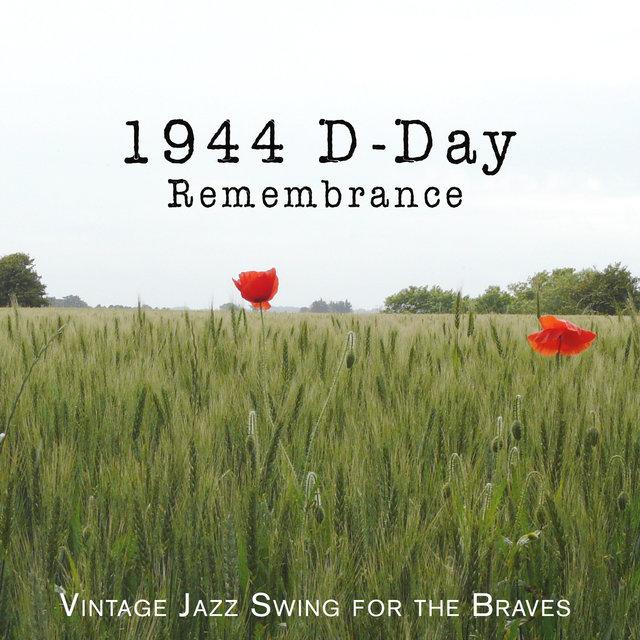 Couverture de 1944 D-Day Remembrance: Vintage Jazz Swing for the Braves