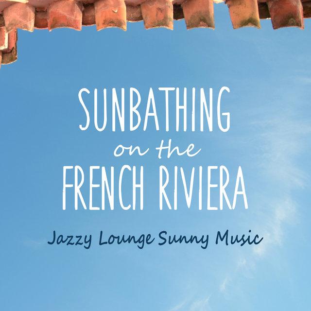 Sunbathing on the French Riviera - Jazzy Lounge Sunny Music