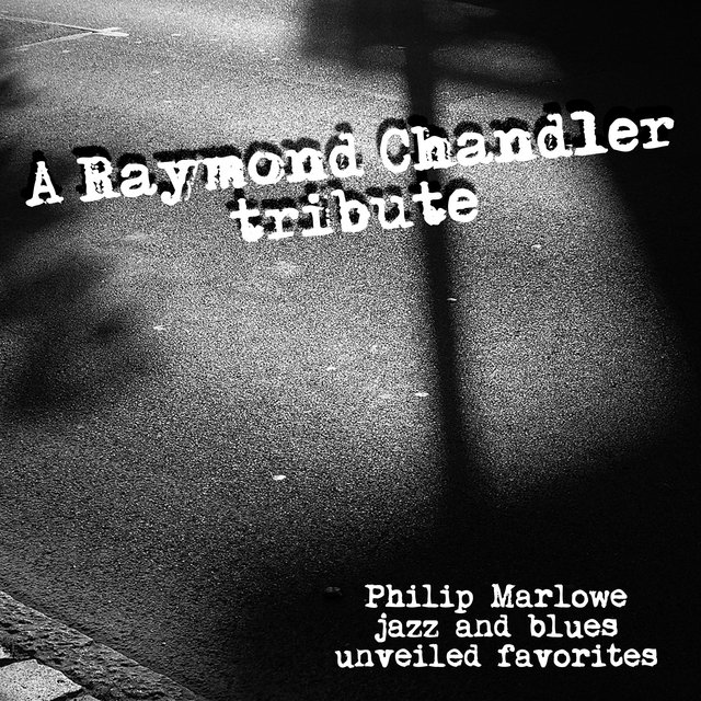 Couverture de A Raymond Chandler Tribute - Philip Marlowe Jazz and Blues Unveiled Favorites