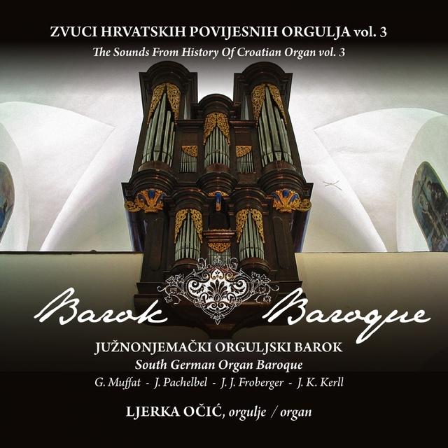 Zvuci Hrvatskih Povijesnih Orgulja Vol..3 - Južnonjemački Orguljski Barok