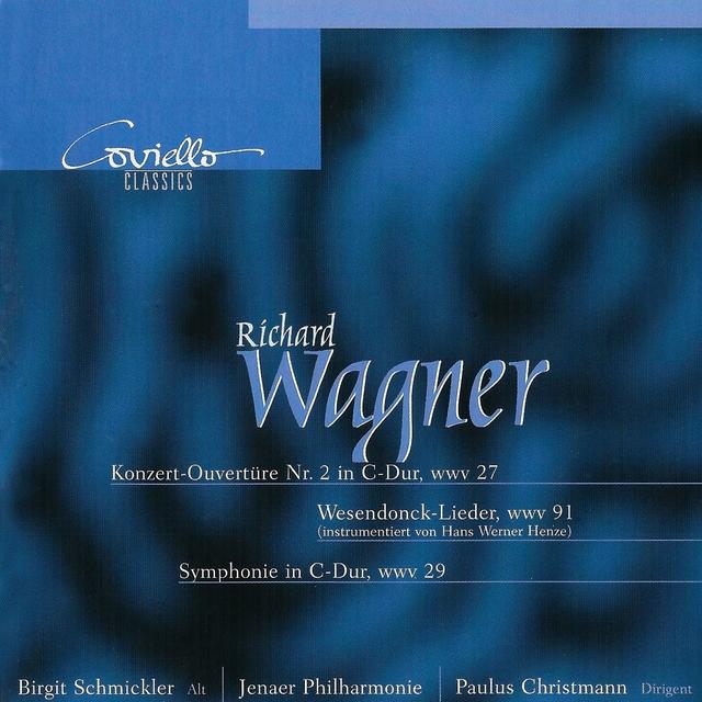 Wagner: Concert Ouverture No. 2 in C Major WWV 27, Wesendonck-Lieder WWV 91, Symphony in C major WWV 29