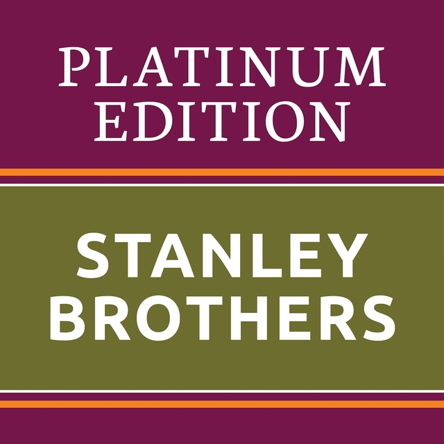 Stanley Brothers - Platinum Edition