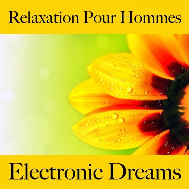 Relaxation Pour Hommes: Electronic Dreams - La Meilleure Musique Pour Se Détendre