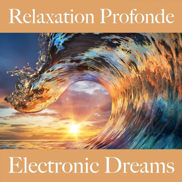 Relaxation Profonde: Electronic Dreams - La Meilleure Musique Pour Se Détendre