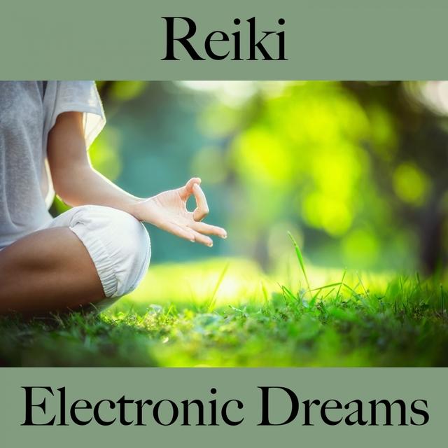 Reiki: Electronic Dreams - Die Beste Musik Zum Entspannen