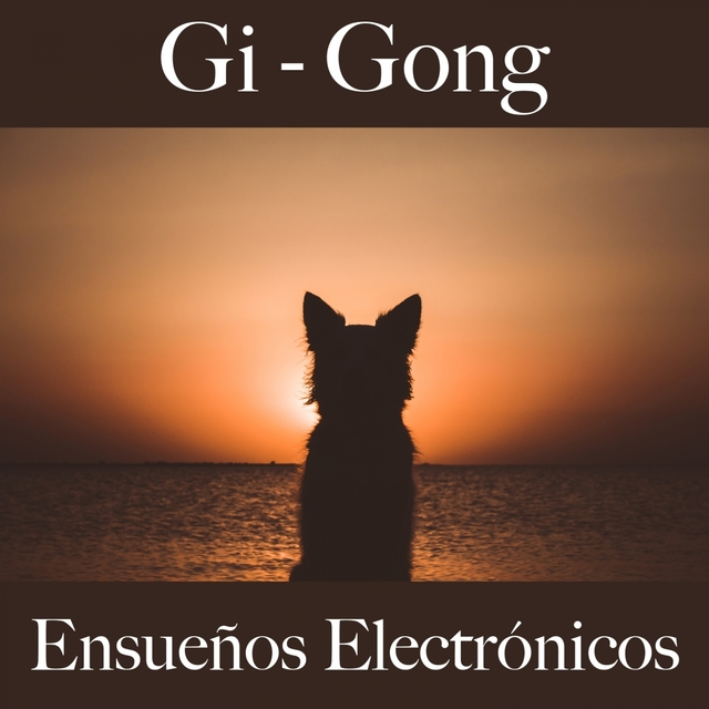 Gi - Gong: Ensueños Electrónicos - La Mejor Música Para Relajarse