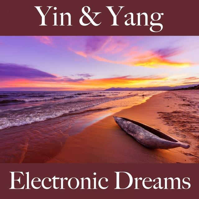 Yin & Yang: Electronic Dreams - Die Beste Musik Zum Entspannen