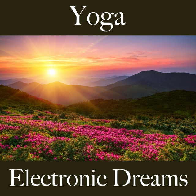 Yoga: Electronic Dreams - Die Beste Musik Zum Entspannen