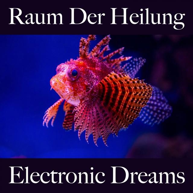 Raum Der Heilung: Electronic Dreams - Die Beste Musik Zum Entspannen