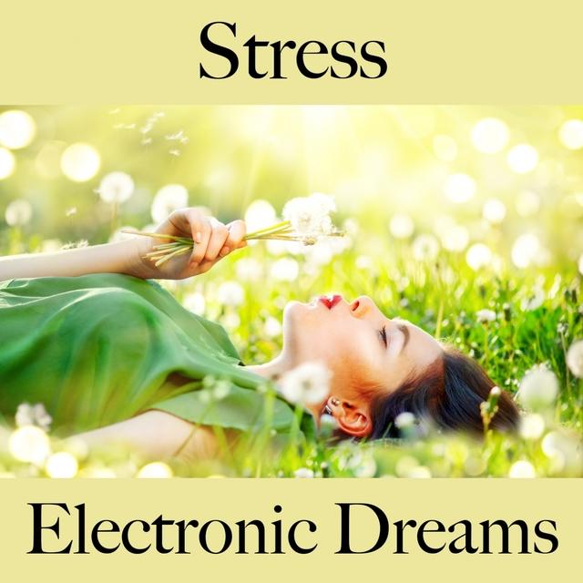 Stress: Electronic Dreams - Die Beste Musik Zum Entspannen