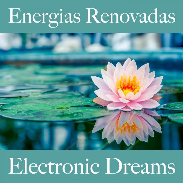 Energias Renovadas: Electronic Dreams - A Melhor Música Para Relaxar