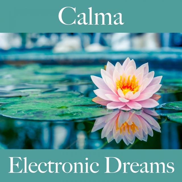 Calma: Electronic Dreams - A Melhor Música Para Relaxar