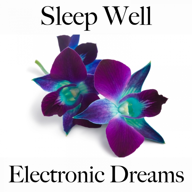 Sleep Well: Electronic Dreams - The Best Music For Relaxation