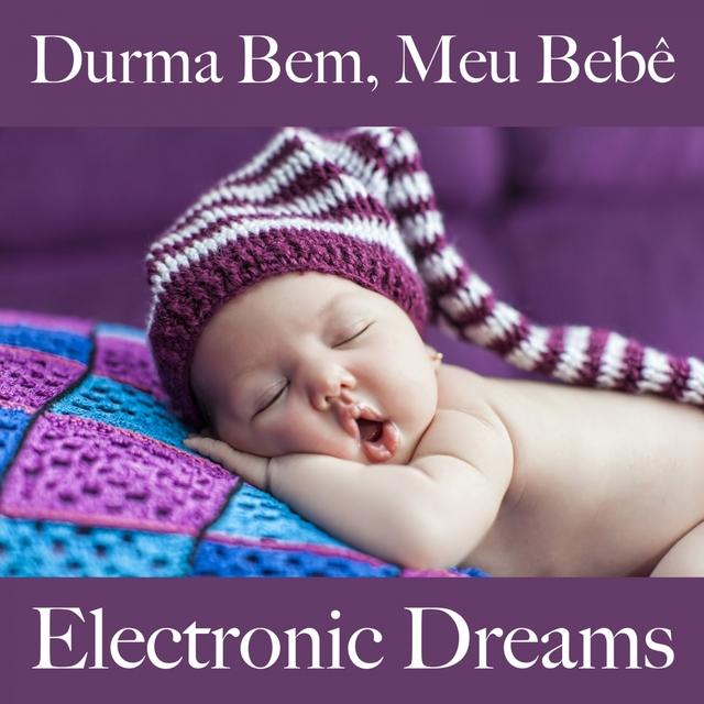 Durma Bem, Meu Bebê: Electronic Dreams - A Melhor Música Para Relaxar