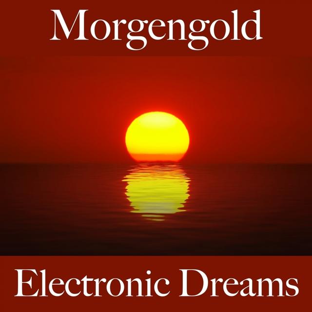 Morgengold: Electronic Dreams - Die Beste Musik Zum Entspannen