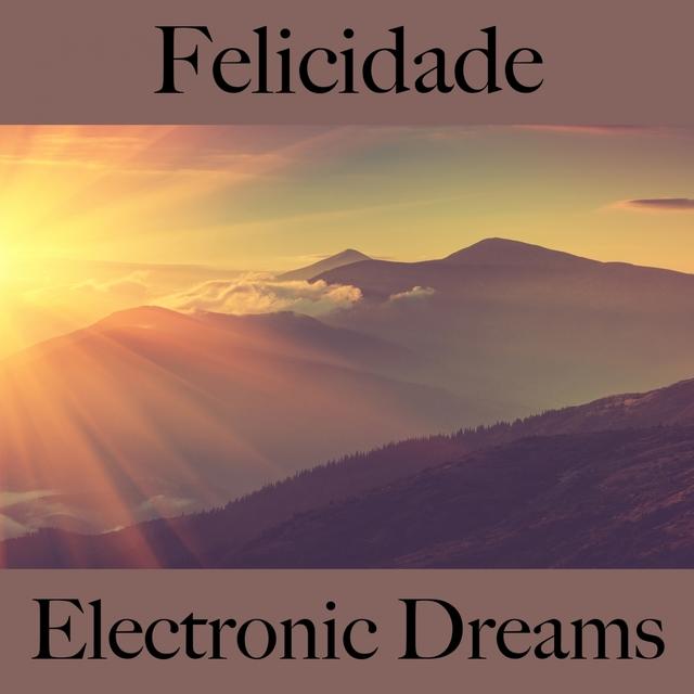 Felicidade: Electronic Dreams - A Melhor Música Para Relaxar