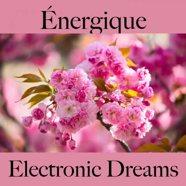 Énergique: Electronic Dreams - La Meilleure Musique Pour Se Détendre