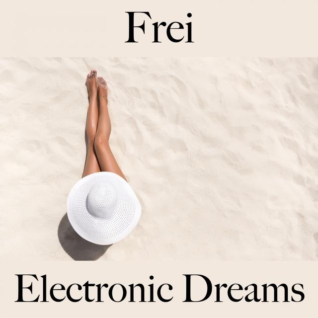 Frei: Electronic Dreams - Die Beste Musik Zum Entspannen