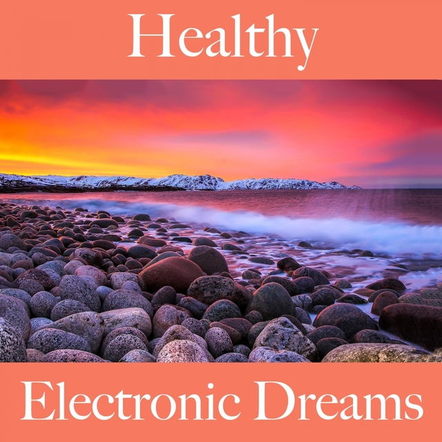 Healthy: Electronic Dreams - The Best Music For Relaxation
