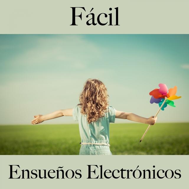 Fácil: Ensueños Electrónicos - La Mejor Música Para Descansarse