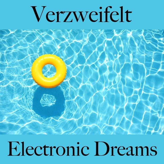 Verzweifelt: Electronic Dreams - Die Beste Musik Um Sich Besser Zu Fühlen