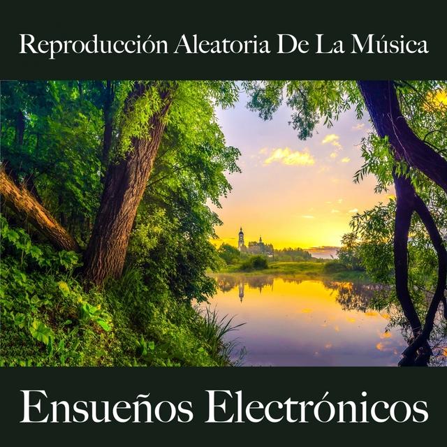 Reproducción Aleatoria De La Música: Ensueños Electrónicos - Los Mejores Sonidos Para Relajarse