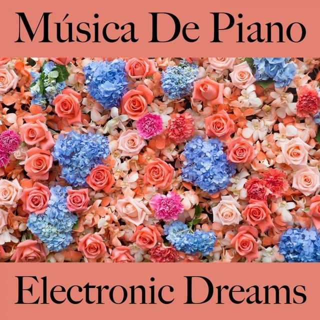 Música De Piano: Electronic Dreams - Os Melhores Sons Para Relaxar