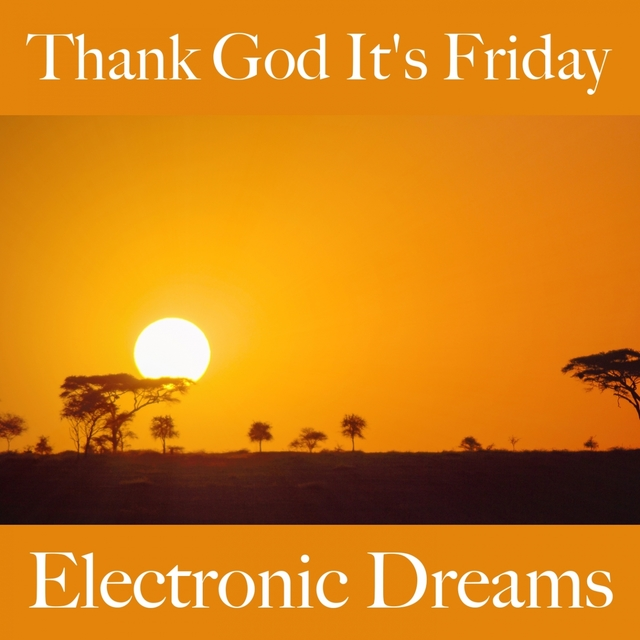 Thank God It's Friday: Electronic Dreams - The Best Music For Relaxation