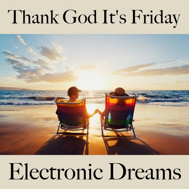Thank God It's Friday: Electronic Dreams - A Melhor Música Para Relaxar