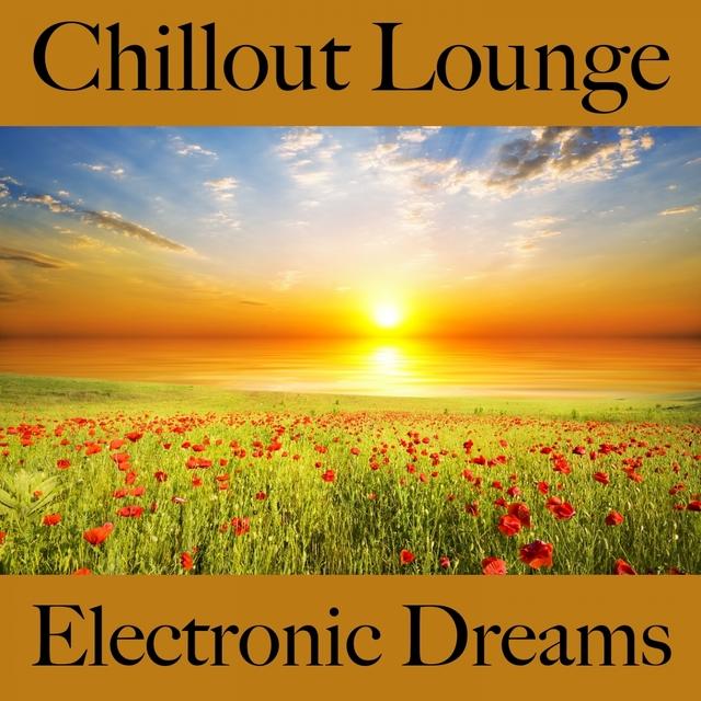 Chillout Lounge: Electronic Dreams - Les Meilleurs Sons Pour Se Détendre