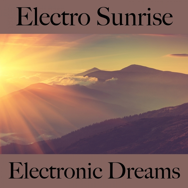 Electro Sunrise: Electronic Dreams - The Best Sounds For Relaxation