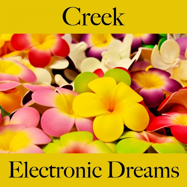Creek: Electronic Dreams - The Best Music For Relaxation