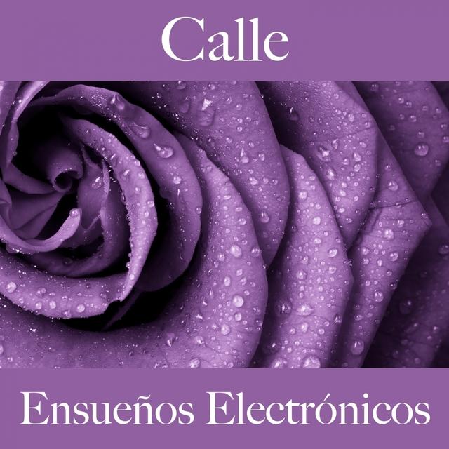 Calle: Ensueños Electrónicos - Los Mejores Sonidos Para Descansarse