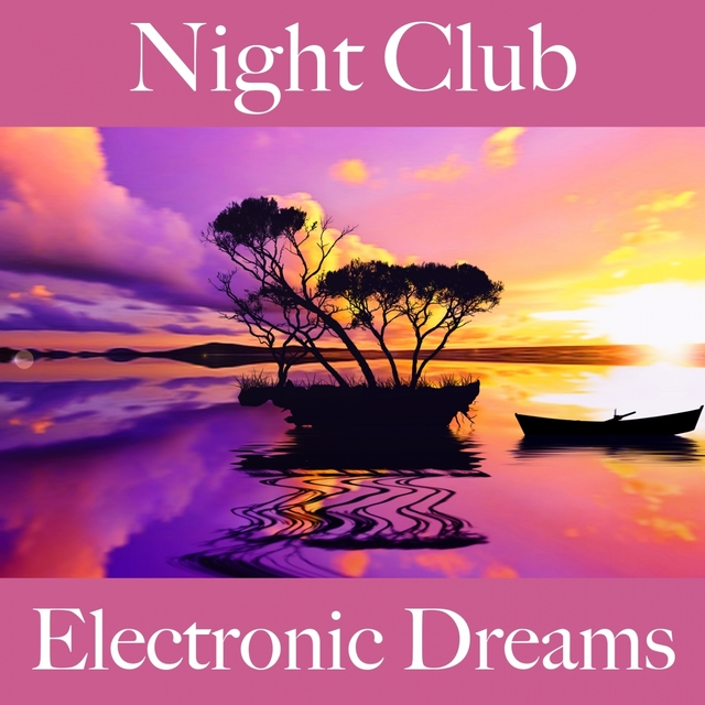 Night Club: Electronic Dreams - The Best Sounds For Relaxation