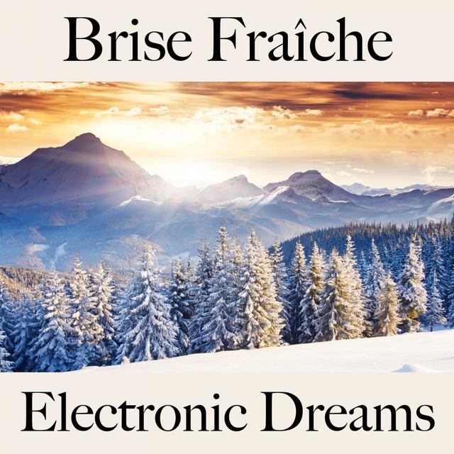 Brise Fraîche: Electronic Dreams - La Meilleure Musique Pour Se Détendre